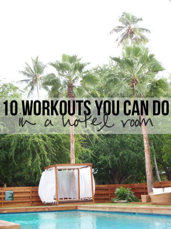 10 Workouts You Can Do in a Hotel Room -- no equipment needed and small-space friendly!
