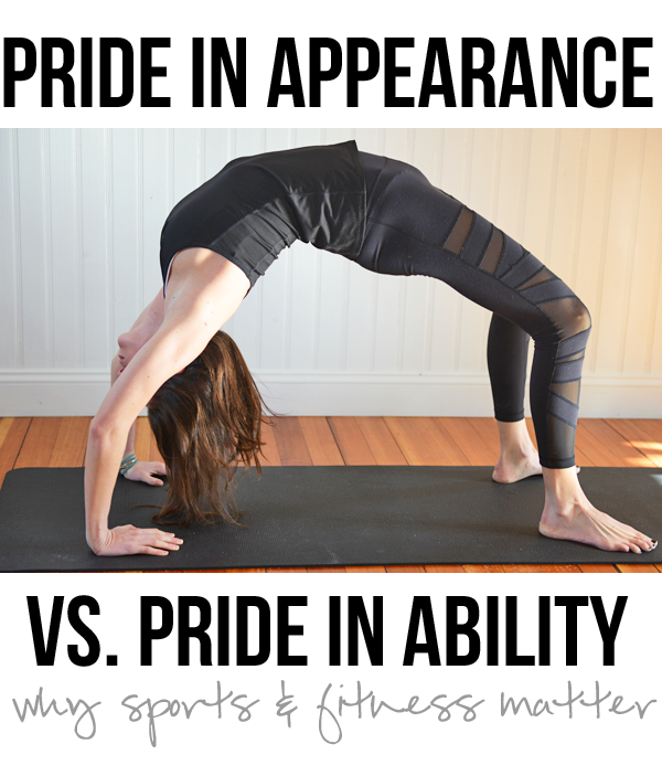 Pride in Appearance vs. Pride in Ability : Why Sports & Fitness Are Important